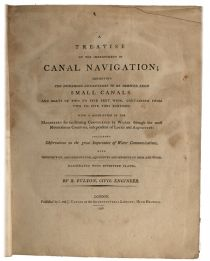 A Treatise On the Improvement of Canal Navigation Exhibiting the Numerous Advantages to be Derived from Small Canals And Boats of Two to Five Feet Wide, Containing from Two to Five Tons Burthen…By Robert Fulton