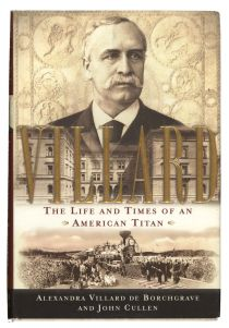 Villard - The Life And Times Of An American Titan